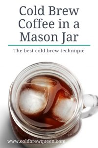 Cold Brew in a Mason Jar | The best way to make cold brew at home