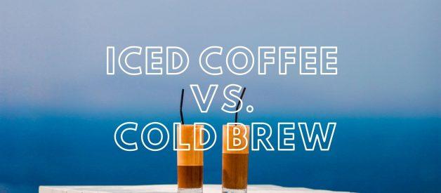 Iced Coffee vs. Cold Brew Coffee